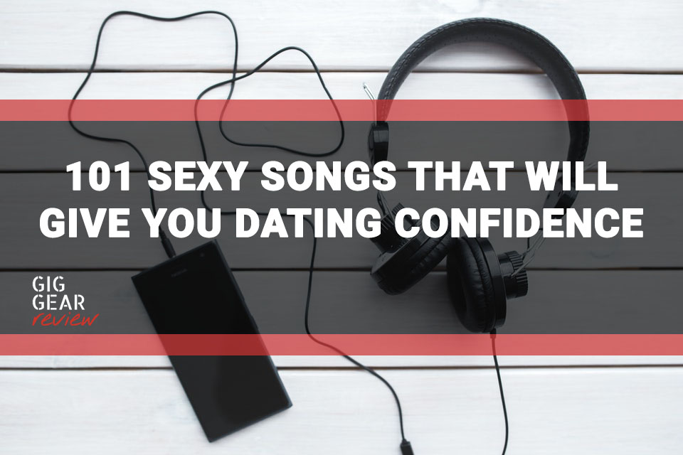 101 Sexy Songs That Will Give You The Best Dating Confidence